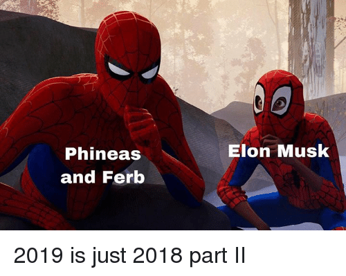 Phineas and Ferb, Dank Memes, and Elon Musk: Elon Musk  Phineas  and Ferb 2019 is just 2018 part II
