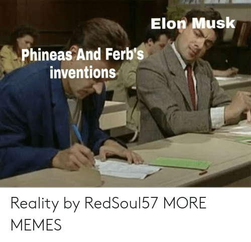 inventions: Elon Musk  Phineas And Ferb's  inventions Reality by RedSoul57 MORE MEMES