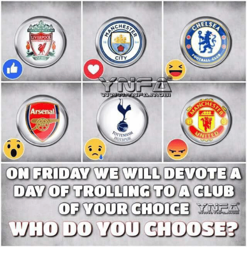 Opness: ELSE  LIVERPOOL  CITY  TBALL  CHES  Arsenal  TENA  ON FRIDAY WE WILL DEVOTEA  DAY OP TROLLING TO A CLUB  OF VOUR CHOICE  HO DO VOU CHOOSE?