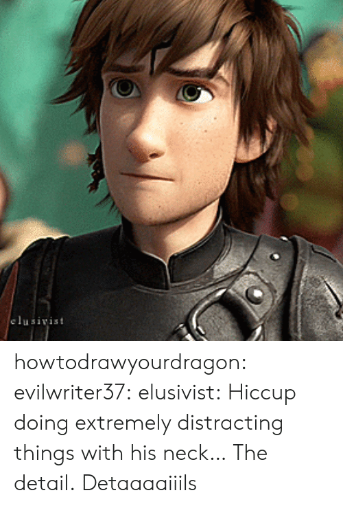 Distracting: elusivist howtodrawyourdragon:  evilwriter37: elusivist: Hiccup doing extremely distracting things with his neck…  The detail.  Detaaaaiiils