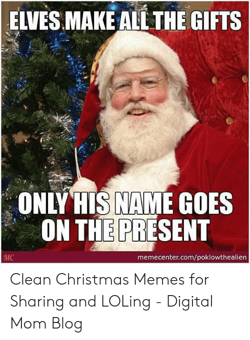 ELVES MAKE ALL THE GIFTS ONLYHIS NAME GOES ON THE PRESENT
