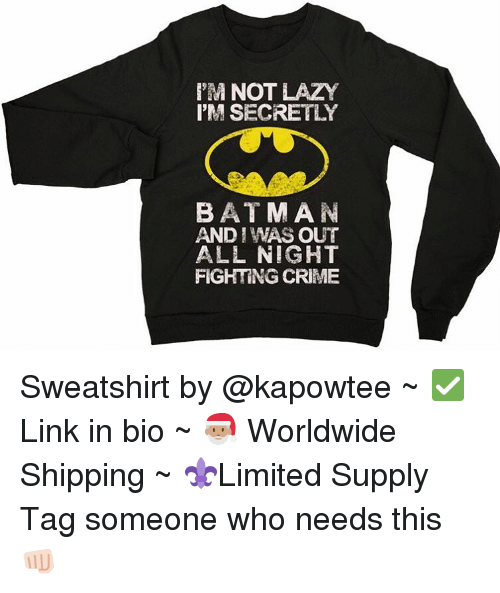 bat man: EM NOT LAZY  I'M SECRETLY  BAT MAN  AND I WAS OUT  ALL NIGHT  FIGHING CRIME Sweatshirt by @kapowtee ~ ✅ Link in bio ~ 🎅🏽 Worldwide Shipping ~ ⚜️Limited Supply Tag someone who needs this 👊🏻
