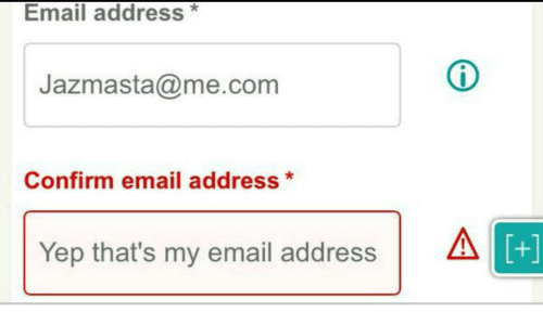Email: Email address*  Jazmasta@me.conm  Confirm email address*  Yep that's my email addressA  1+1
