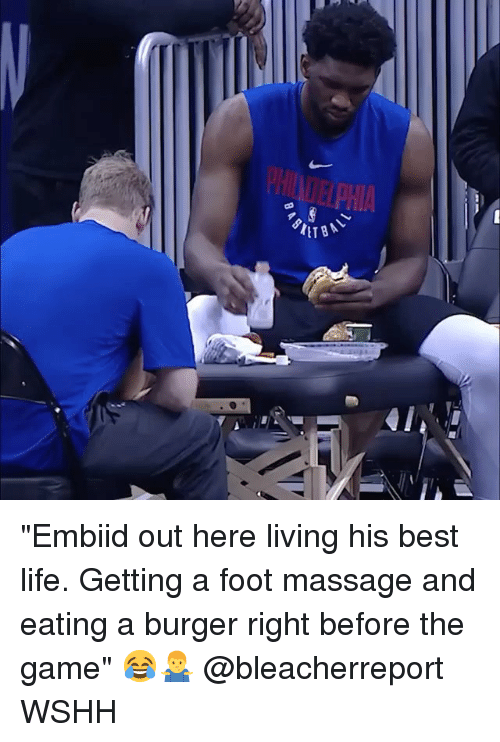 """Life, Massage, and Memes: """"Embiid out here living his best life. Getting a foot massage and eating a burger right before the game"""" 😂🤷♂️ @bleacherreport WSHH"""