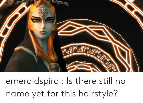 hairstyle: emeraldspiral:  Is there still no name yet for this hairstyle?