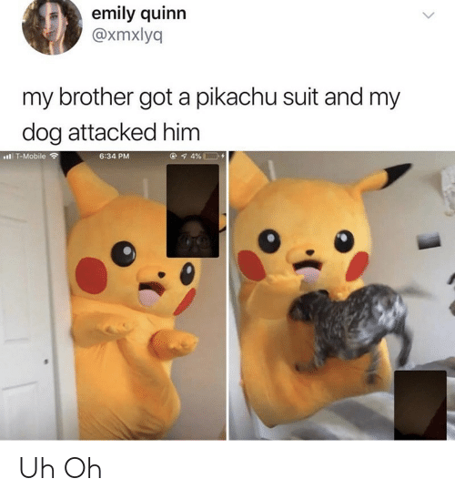 Pikachu, T-Mobile, and Mobile: emily quinn  @xmxlyq  my brother got a pikachu suit and my  dog attacked him  l T-Mobile  6:34 PM Uh Oh