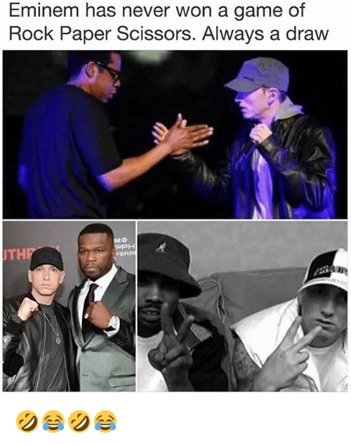 Wonned: Eminem has never won a game of  Rock Paper Scissors. Always a draw  THP  PH  FERR 🤣😂🤣😂