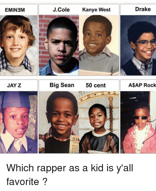 50 Cent, Big Sean, and Drake: EMINEM  J.C  ole  Kanye West  Drake  JAY Z  Big Sean  50 cent  A$AP Rock  SEAN Which rapper as a kid is y'all favorite ?