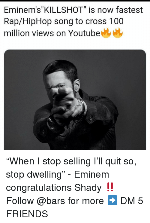 """Hiphop: Eminem's""""KILLSHOT"""" is now fastest  Rap/HipHop song to cross 100  million views on Youtube """"When I stop selling I'll quit so, stop dwelling"""" - Eminem congratulations Shady ‼️ Follow @bars for more ➡️ DM 5 FRIENDS"""