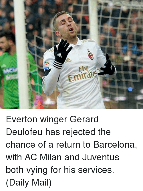 winger: Emirat Everton winger Gerard Deulofeu has rejected the chance of a return to Barcelona, with AC Milan and Juventus both vying for his services. (Daily Mail)