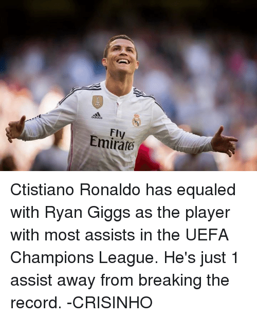 Giggly: Emirates Ctistiano Ronaldo has equaled with Ryan Giggs as the player with most assists in the UEFA Champions League. He's just 1 assist away from breaking the record.  -CRISINHO