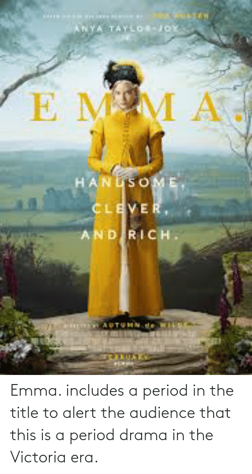 victoria: Emma. includes a period in the title to alert the audience that this is a period drama in the Victoria era.
