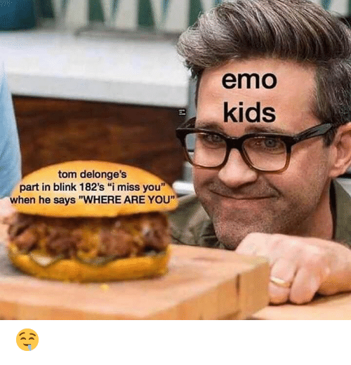 """Emo: emo  kids  tom delonge's  part in blink 182's """"i miss you""""  when he says """"WHERE ARE YOU"""" 🤤"""