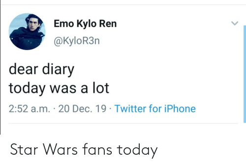 Emo Kylo Ren: Emo Kylo Ren  @KyloR3n  dear diary  today was a lot  2:52 a.m. · 20 Dec. 19 · Twitter for iPhone Star Wars fans today