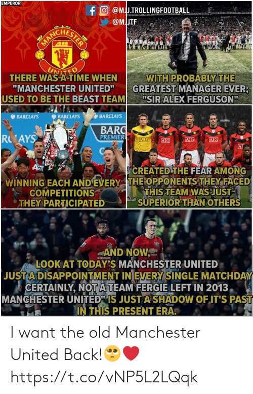 """Ferguson: EMPEROR  fO @MJ.TROLLINGFOOTBALL  @MITF  NESTER  MANC  UNITED  THERE WAS A-TIME WHEN  """"MANCHESTER UNITED""""  USED TO BE THE BEAST TEAM  WITH PROBABLY THE  GREATEST MANAGER EVER;  """"SIR ALEX FERGUSON""""  BARCLAYS  O BARCLAYS  BARCLAYS  BARC  PREMIER  R AYS  AIG  AIG  AIG  AIG  AT  Aa  CREATED THE FEAR AMONG  WINNING EACH AND EVERY THE OPPONENTS THEY FACED  THIS TEAM WAS JUST  SUPERIOR THAN OTHERS  COMPETITIONS  THEY PARTICIPATED  AND NOW,  LOOK AT TODAY'S MANCHESTER UNITED   JUST A DISAPPOINTMENT IN EVERY SINGLE MATCHDAY  CERTAINLY, NOTA TEAM FERGIE LEFT IN 2013,  MANCHESTER UNITED"""" IS JUST A SHADOW OF IT'S PAST  IN THIS PRESENT ERA.  CHEVROLT I want the old Manchester United Back!🥺❤️ https://t.co/vNP5L2LQqk"""