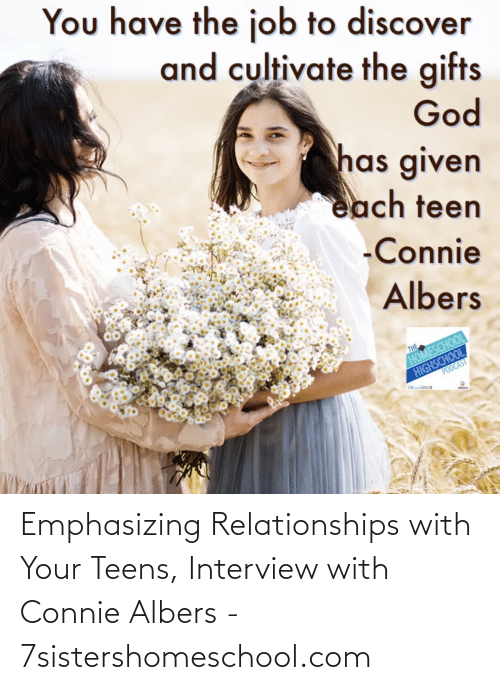 Relationships: Emphasizing Relationships with Your Teens, Interview with Connie Albers - 7sistershomeschool.com