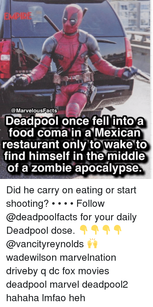 Deadpoole: EMPIRE  SUBU  @MarvelousFacts  Deadpool once fell into a  food coma in a Mexican  restaurant only to wake to  find himself in the middle  of a zombie apocalypse. Did he carry on eating or start shooting? • • • • Follow @deadpoolfacts for your daily Deadpool dose. 👇👇👇👇 @vancityreynolds 🙌 wadewilson marvelnation driveby q dc fox movies deadpool marvel deadpool2 hahaha lmfao heh