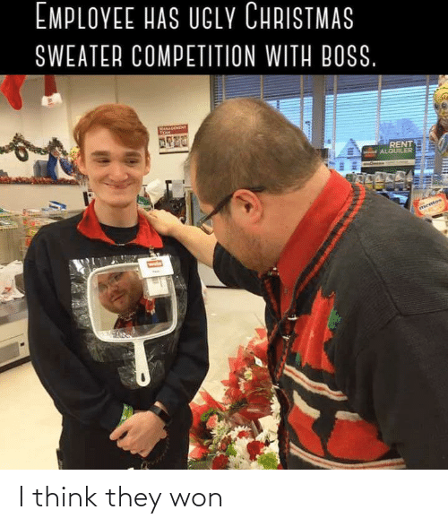 rent: EMPLOYEE HAS UGLY CHRISTMAS  SWEATER COMPETITION WITH BOSS.  MANAGEMENT  TEAM  RENT  ALQUILER  mentos I think they won