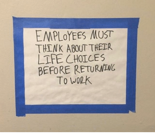 Work, Think, and  Choices: EMPLoYEES MUST  THINK ABOUT THEER  LTFE CHOICES  BEFORE RETURNINC  To work