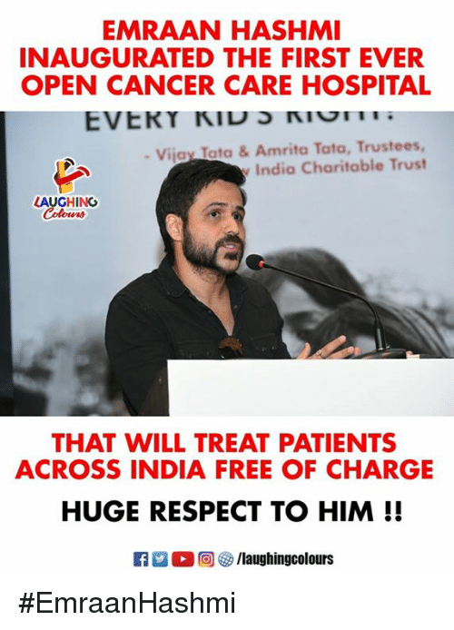 emraan hashmi: EMRAAN HASHMI  INAUGURATED THE FIRST EVER  OPEN CANCER CARE HOSPITAL  Vijay Tato & Amrita Tata, Trustees  India Charitable Trust  AUGHING  THAT WILL TREAT PATIENTS  ACROSS INDIA FREE OF CHARGE  HUGE RESPECT TO HIM!!  M。回參/laughingcolours #EmraanHashmi