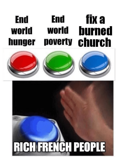 French People: End End fix a  world Wworld burned  hunger poverty church  RICH FRENCH PEOPLE