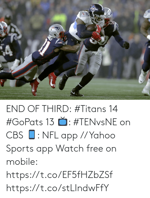 End Of: END OF THIRD:  #Titans 14 #GoPats 13  📺: #TENvsNE on CBS 📱: NFL app // Yahoo Sports app Watch free on mobile: https://t.co/EF5fHZbZSf https://t.co/stLIndwFfY