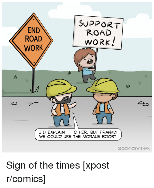 morale: END  ROAD  WORK  SUPPORT  ROAD  WORK  I'D EXPLAIN IT TO HER, BUT FRANKLY  WE COULD USE THE MORALE BOOST  aCOMICSWITHAK <p>Sign of the times [xpost r/comics]</p>