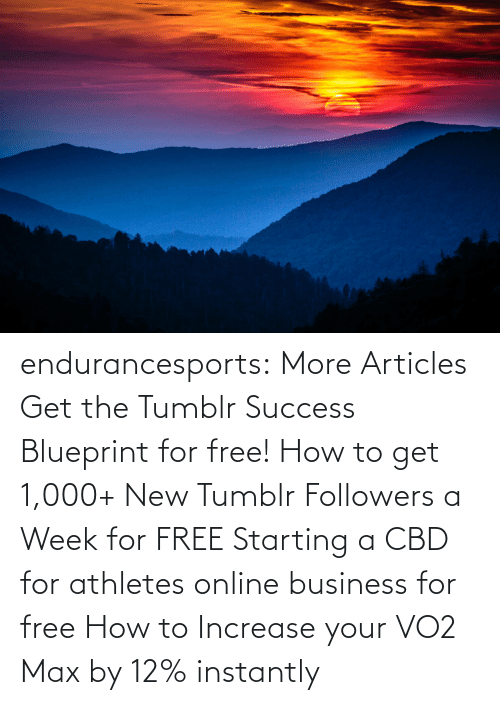 Success: endurancesports: More Articles Get the Tumblr Success Blueprint for free!  How to get 1,000+ New Tumblr Followers a Week for FREE Starting a CBD for athletes online business for free How to Increase your VO2 Max by 12% instantly