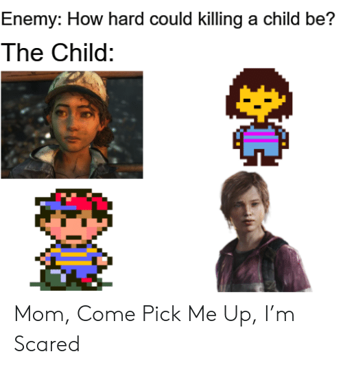 enemy: Enemy: How hard could killing a child be?  The Child: Mom, Come Pick Me Up, I'm Scared