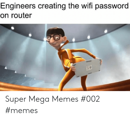 Router: Engineers creating the wifi password  on router Super Mega Memes #002 #memes