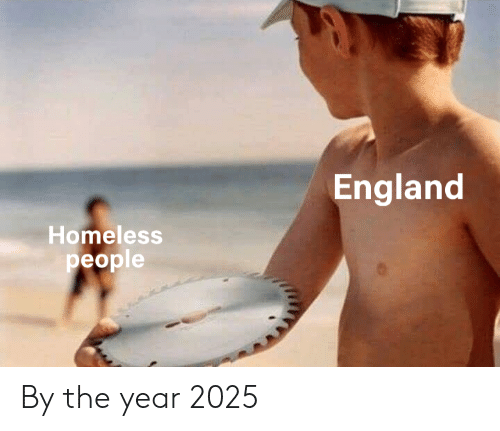 England, Homeless, and People: England  Homeless  people By the year 2025
