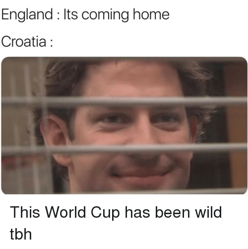 Its Coming: England : Its coming home  Croatia This World Cup has been wild tbh