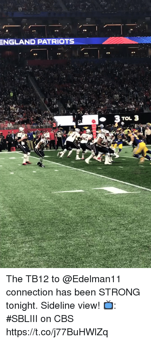 England, Memes, and Patriotic: ENGLAND  PATRIOTS  3 The TB12 to @Edelman11 connection has been STRONG tonight.  Sideline view!  📺: #SBLIII on CBS https://t.co/j77BuHWlZq