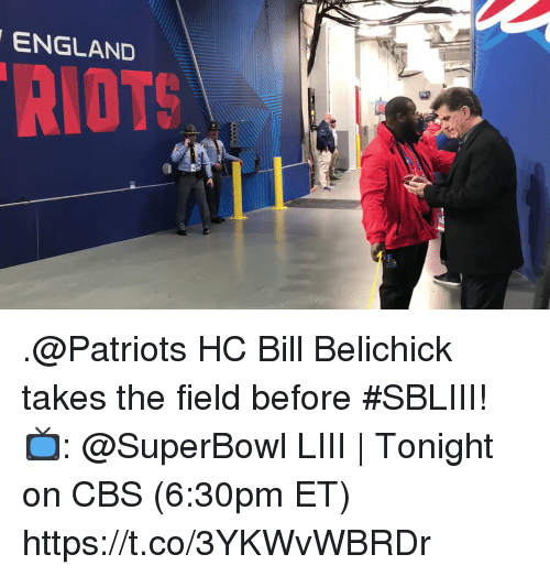 riots: ENGLAND  RIOTS .@Patriots HC Bill Belichick takes the field before #SBLIII!  📺: @SuperBowl LIII | Tonight on CBS (6:30pm ET) https://t.co/3YKWvWBRDr