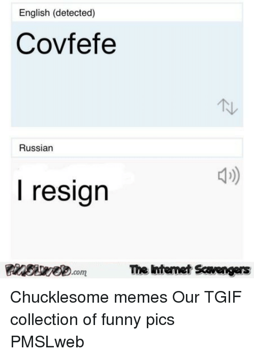 Collection Of Funny: English (detected)  Covfefe  Russian  l resign  The intemet Scavengers <p>Chucklesome memes  Our TGIF collection of funny pics  PMSLweb </p>