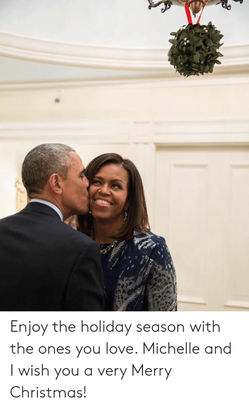 The Holiday: Enjoy the holiday season with the ones you love. Michelle and I wish you a very Merry Christmas!