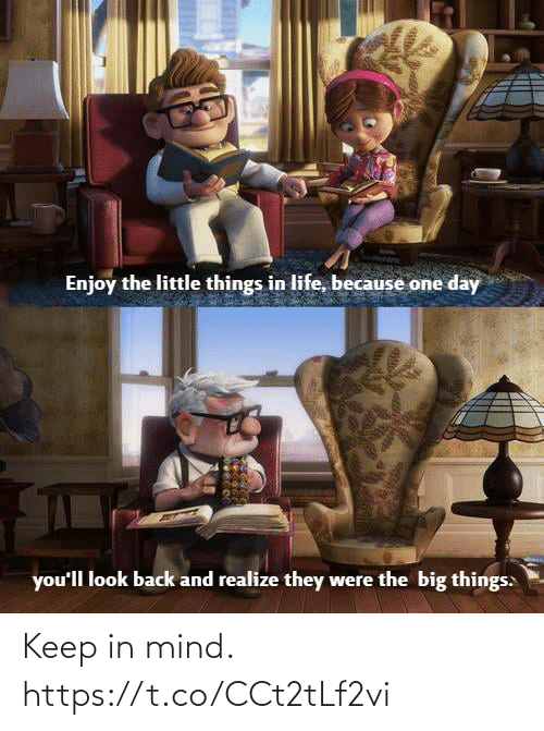 Keep In: Enjoy the little things in life, because one day  you'll look back and realize they were the big things: Keep in mind. https://t.co/CCt2tLf2vi