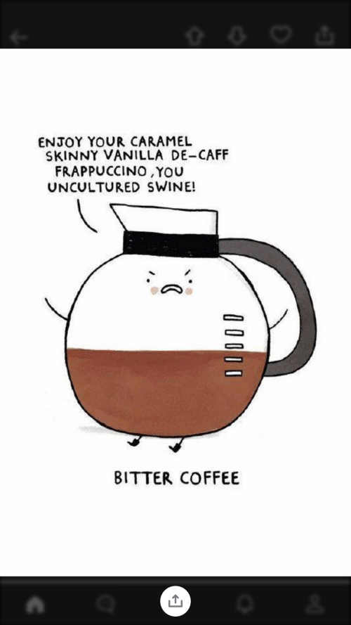 25 Best Memes About Bitter Coffee Bitter Coffee Memes Three uncultured swine get together and discuss critically acclaimed movies. bitter coffee memes