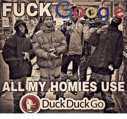 Duck, Dank Memes, and All: enonhom  ALL MY HOMIES USE  Duck DuckGO