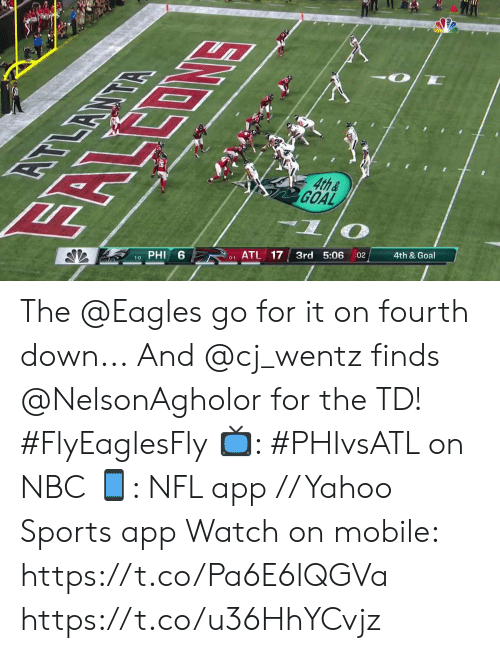 the eagles: EOMS  4th&  GOAL  दभ  6  PHI  ATL 17  3rd 5:06  1-0  :02  4th & Goal  0-1 The @Eagles go for it on fourth down...  And @cj_wentz finds @NelsonAgholor for the TD! #FlyEaglesFly  📺: #PHIvsATL on NBC 📱: NFL app // Yahoo Sports app Watch on mobile: https://t.co/Pa6E6lQGVa https://t.co/u36HhYCvjz