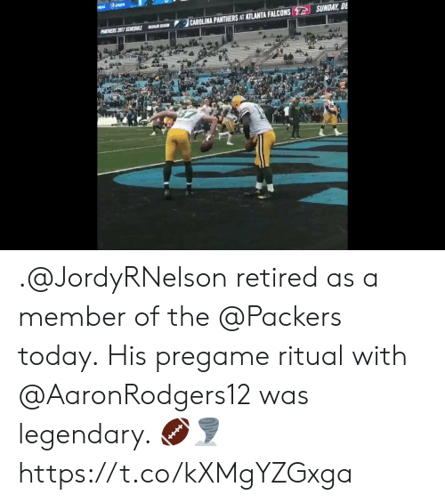 Atlanta Falcons: epal pep  SUNDAY, DE  CAROLINA PANTHERS AT ATLANTA FALCONS  PANTNERS 2017 SCHEDULE  EAR SEASO .@JordyRNelson retired as a member of the @Packers today.  His pregame ritual with @AaronRodgers12 was legendary. 🏈🌪 https://t.co/kXMgYZGxga