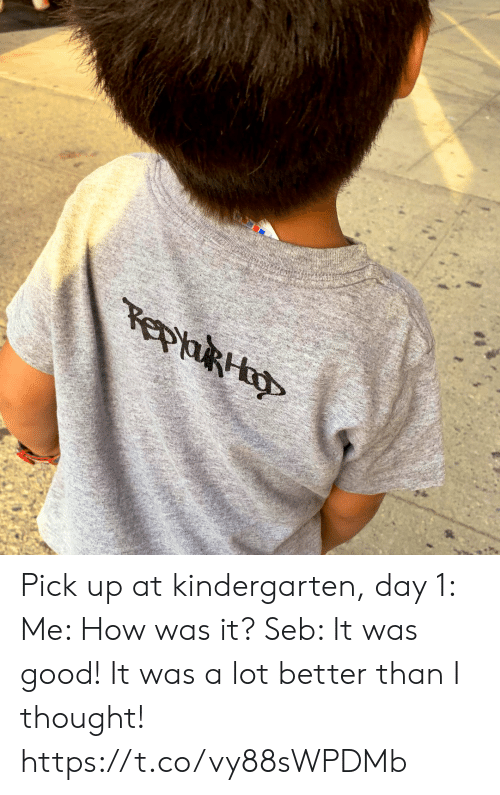 Day 1: epaRH Pick up at kindergarten, day 1: Me: How was it? Seb: It was good! It was a lot better than I thought! https://t.co/vy88sWPDMb