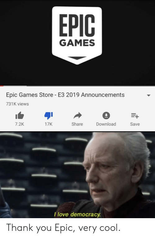 Love, Reddit, and Thank You: EPIC  GAMES  Epic Games Store  E3 2019 Announcements  731K views  Et  Share  Download  7.2K  17K  Save  I love democracy  ELE Thank you Epic, very cool.