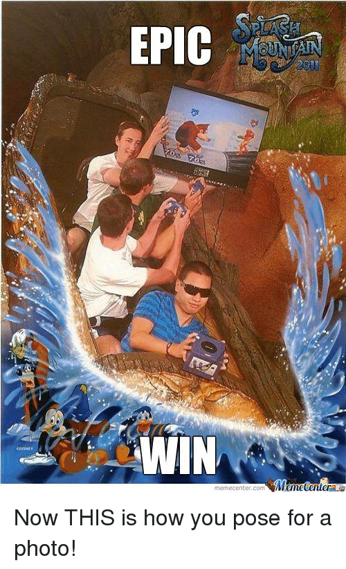 Epic Wins: EPIC  WIN  memecenter.com Now THIS is how you pose for a photo!