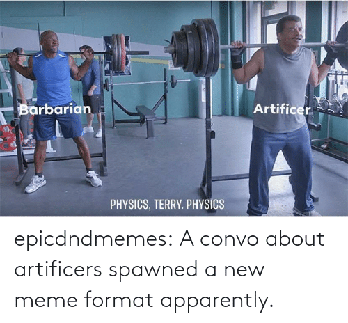 New Meme: epicdndmemes:  A convo about artificers spawned a new meme format apparently.