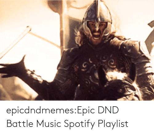 DnD: epicdndmemes:Epic DND Battle Music Spotify Playlist