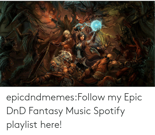 DnD: epicdndmemes:Follow my Epic DnD Fantasy Music Spotify playlist here!