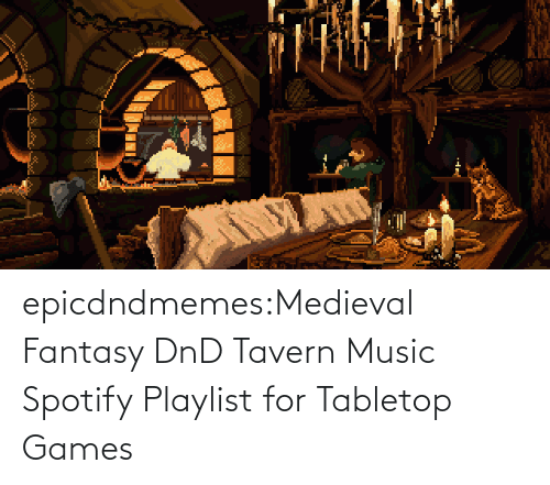 DnD: epicdndmemes:Medieval Fantasy DnD Tavern Music Spotify Playlist for Tabletop Games