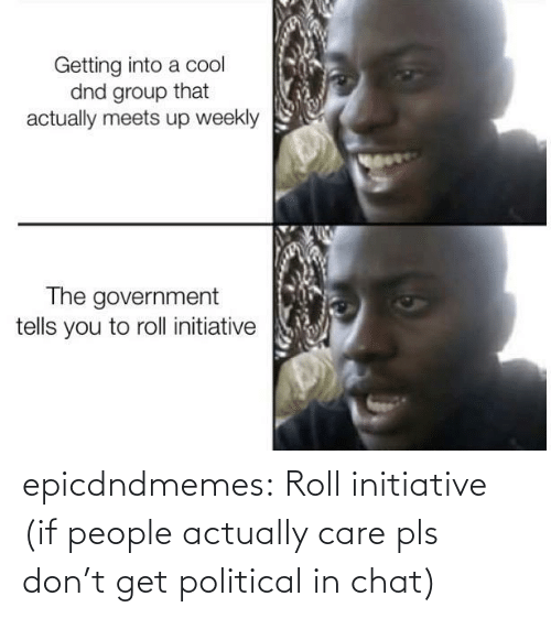 roll: epicdndmemes:  Roll initiative (if people actually care pls don't get political in chat)