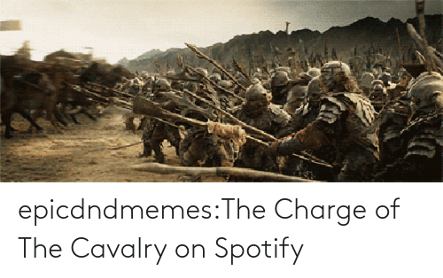 Track: epicdndmemes:The Charge of The Cavalry on Spotify
